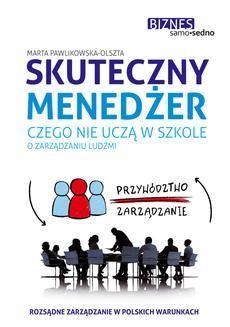 Chomikuj, pobierz ebook online Skuteczny menedżer . Czego nie uczą w szkole o zarządzaniu ludźmi. Marta Pawlikowska-Olszta