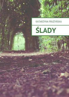 Chomikuj, ebook online Ślady. Katarzyna Frużyńska