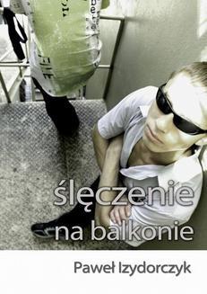 Chomikuj, ebook online Ślęczenie na balkonie. Paweł Izydorczyk