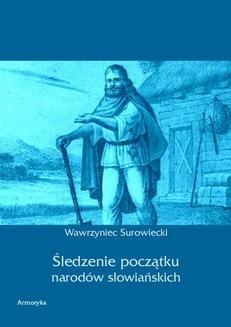 Chomikuj, ebook online Śledzenie początku narodów słowiańskich. Wawrzyniec Surowiecki