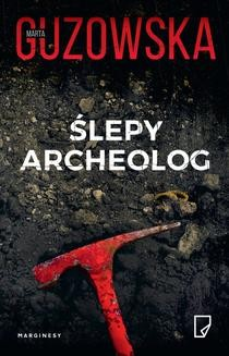 Chomikuj, ebook online Ślepy archeolog. Marta Guzowska