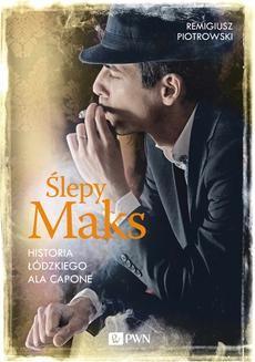 Chomikuj, ebook online Ślepy Maks. Historia łódzkiego Ala Capone. Remigiusz Piotrowski
