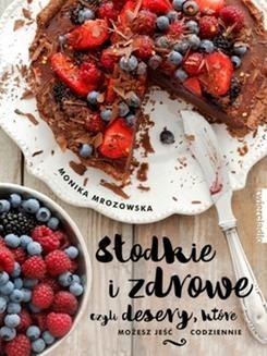 Chomikuj, pobierz ebook online Słodkie i zdrowe. Monika Mrozowska