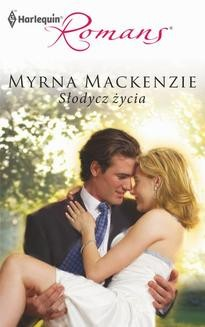 Chomikuj, ebook online Słodycz życia. Myrna Mackenzie
