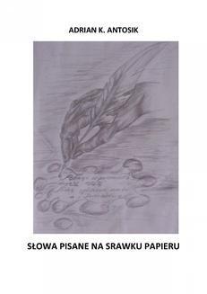 Chomikuj, ebook online Słowa pisane na skrawku papieru. Adrian K. Antosik