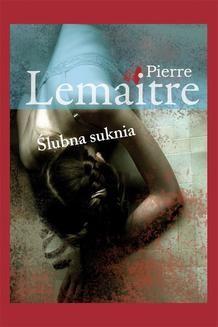 Chomikuj, ebook online Ślubna suknia. Pierre Lemaitre