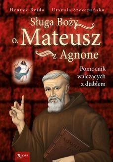 Chomikuj, ebook online Sługa Boży o. Mateusz z Agnone. Pomocnik walczących z diabłem. Henryk Bejda
