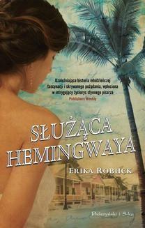 Chomikuj, pobierz ebook online Służąca Hemingwaya. Erika Robuck