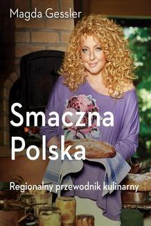 Chomikuj, ebook online Smaczna Polska. Kulinarny przewodnik regionalny. Magda Gessler