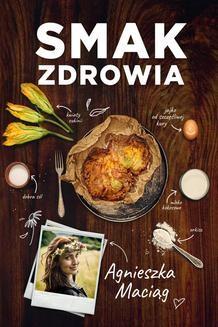 Chomikuj, ebook online Smak zdrowia. Agnieszka Maciąg