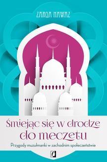 Chomikuj, ebook online Śmiejąc się w drodze do meczetu. Przygody muzułmanki w zachodnim społeczeństwie. Zarqa Nawaz