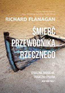 Chomikuj, pobierz ebook online Śmierć przewodnika rzecznego. Richard Flanagan