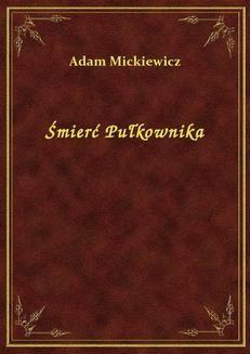 Chomikuj, ebook online Śmierć Pułkownika. Adam Mickiewicz