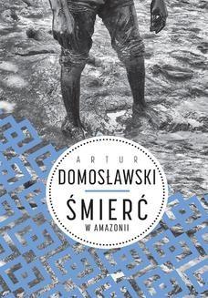 Chomikuj, ebook online Śmierć w Amazonii. Artur Domosławski