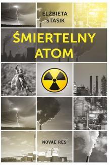 Chomikuj, ebook online Śmiertelny atom. Elżbieta Stasik