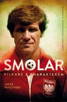 Ebook Smolar. Piłkarz z charakterem pdf