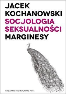 Chomikuj, ebook online Socjologia seksualności. Marginesy. Jacek Kochanowski
