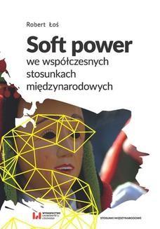 Chomikuj, pobierz ebook online Soft power we współczesnych stosunkach międzynarodowych. Robert Łoś