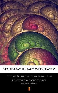 Chomikuj, ebook online Sonata Belzebuba, czyli Prawdziwe zdarzenie w Mordowarze. Stanisław Ignacy Witkiewicz