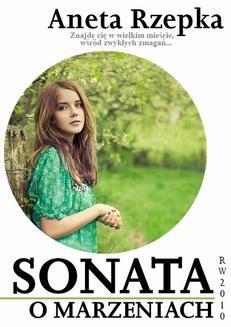 Chomikuj, pobierz ebook online Sonata o marzeniach. Aneta Rzepka