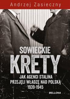 Chomikuj, ebook online Sowieckie krety. Jak agenci Stalina przejęli władzę nad Polską 1939-1945. Andrzej Zasieczny