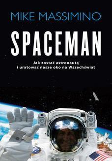 Chomikuj, ebook online Spaceman. Jak zostać astronautą i uratować nasze oko na Wszechświat. Mike Massimino