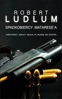 Chomikuj, ebook online Spadkobiercy Matarese'a. Robert Ludlum