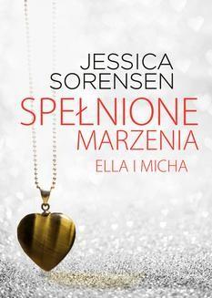 Chomikuj, ebook online Spełnione marzenia. Ella i Micha. Jessica Sorensen