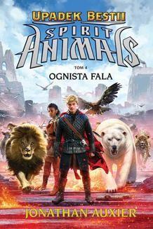 Chomikuj, ebook online Spirit Animals. Upadek Bestii. Ognista fala. Tom 4. Jonathan Auxier