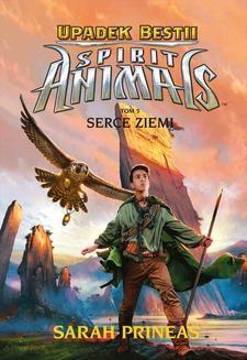 Chomikuj, ebook online Spirit Animals. Upadek Bestii. Serce Ziemi. Tom 5. Sarah Prineas