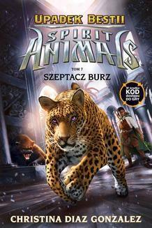 Chomikuj, ebook online Spirit Animals. Upadek bestii. Szeptacz Burz. Tom 7. Christina Diaz Gonzalez