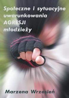 Chomikuj, ebook online Społeczne i sytuacyjne uwarunkowania agresji młodzieży. Marzena Wrzesień