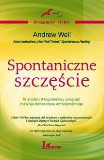 Chomikuj, ebook online Spontaniczne szczęście. Andrew Weil