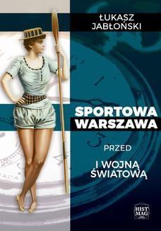 Chomikuj, ebook online Sportowa Warszawa przed I wojną światową. Łukasz Jabłoński