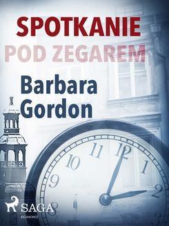 Chomikuj, pobierz ebook online Spotkanie pod zegarem. Barbara Gordon
