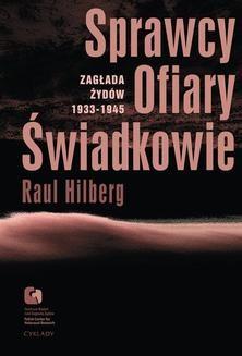 Chomikuj, ebook online Sprawcy. Ofiary. Świadkowie. Zagłada Żydów 1933-1945. Raul Hilberg