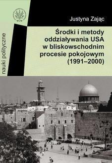 Chomikuj, ebook online Środki i metody oddziaływania USA w bliskowschodnim procesie pokojowym (1991-2000). Justyna Zając