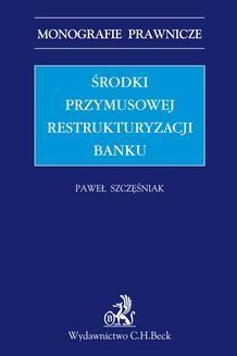 Chomikuj, pobierz ebook online Środki przymusowej restrukturyzacji banku. Paweł Szczęśniak