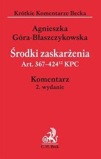 Chomikuj, ebook online Środki zaskarżenia. Art. 367-42412 KPC. Agnieszka Góra-Błaszczykowska