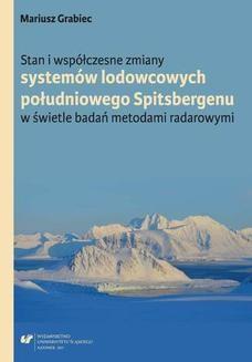 Chomikuj, ebook online Stan i współczesne zmiany systemów lodowcowych południowego Spitsbergenu. W świetle badań metodami radarowymi. Mariusz Grabiec