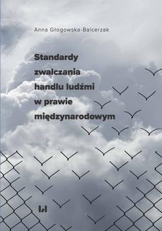 Chomikuj, ebook online Standardy zwalczania handlu ludźmi w prawie międzynarodowym. Anna Głogowska-Balcerzak