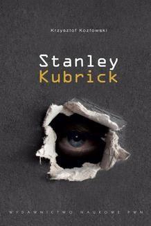 Chomikuj, pobierz ebook online Stanley Kubrick. Krzysztof Kozłowski