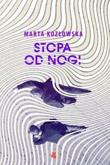 Chomikuj, pobierz ebook online Stopa od nogi. Marta Kozłowska