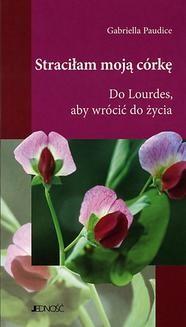 Chomikuj, pobierz ebook online Straciłam moją córkę. Do Lourdes, aby wrócić do życia.. Gabriella Paudice