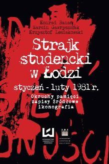 Chomikuj, ebook online Strajk studencki w Łodzi styczeń – luty 1981 r. Okruchy pamięci, zapisy źródłowe, ikonografia. Konrad Banaś