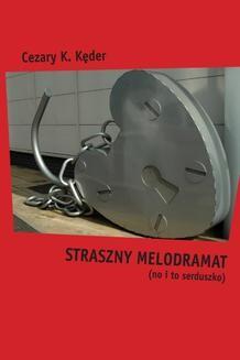 Chomikuj, ebook online Straszny melodramat (no i to serduszko). Cezary K. Kęder