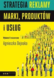 Chomikuj, ebook online Strategia reklamy marki, produktów i usług. Wydanie II rozszerzone. Agnieszka Dejnaka