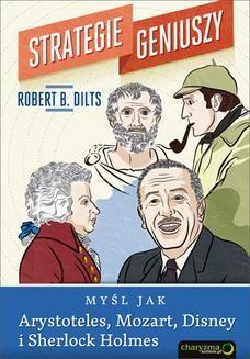 Chomikuj, ebook online Strategie geniuszy. Myśl jak Arystoteles, Mozart, Disney i Sherlock Holmes. Robert B. Dilts