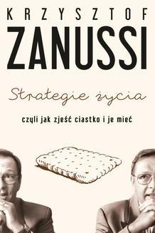Chomikuj, pobierz ebook online Strategie życia czyli jak zjeść ciastko i je mieć. Krzysztof Zanussi
