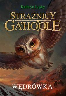 Chomikuj, ebook online Strażnicy Ga Hoole 2: Wędrówka. Kathryn Lasky